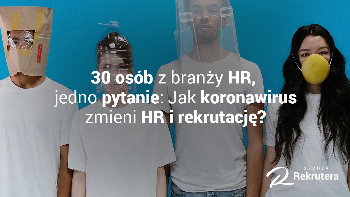😷 30 osób z branży HR,  jedno pytanie: Jak koronawirus zmieni HR i rekrutację?